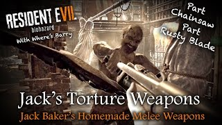 RESIDENT EVIL 7 | Jack Baker's Homemade Torture Weapons | RE7 Melee Weapons