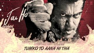 Jai Ho Song: Tumko Toh Aana Hi Tha Full Audio | Salman