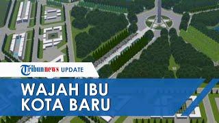 Terungkap Desain Ibu Kota Baru Indonesia di Kalimantan, Monumen Pancasila hingga Ruang Terbuka Hijau