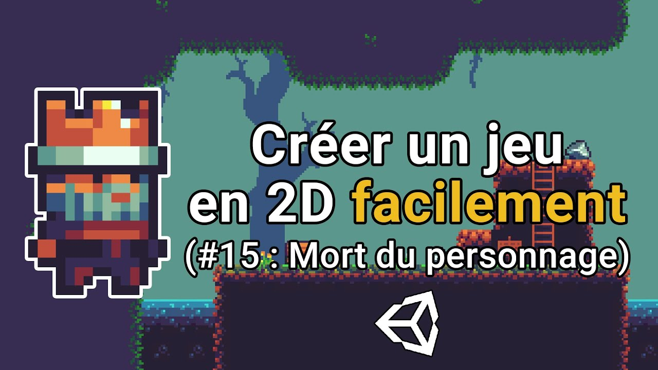 Créer un jeu en 2D facilement avec Unity (#15 : Mort du personnage)