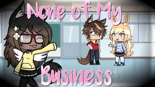 None of My Business /// Gacha Life Music Video (2/3)