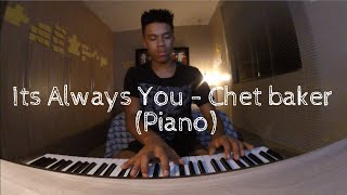 It's always you - Chet Baker (Piano)
