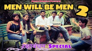 Men Will Be Men -Part 2| Road Romeos| Rakshabandhan special