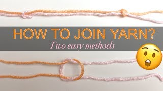 HOW TO JOIN YARN OF THE SAME COLOR SEAMLESSLY - INVISIBLE KNOT - Two easy methods