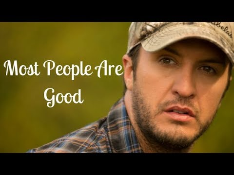 Most People are good s - Luke Bryan