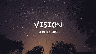 Vision | A Chill Mix