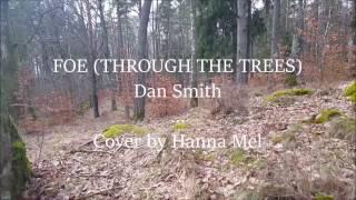 Foe (Through the trees) - Dan Smith | Cover by Hanna Mel