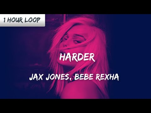 Jax Jones, Bebe Rexha - Harder ( 1 HOUR LOOP)