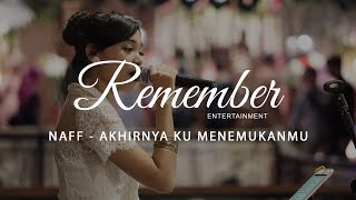 Naff - Akhirnya Ku Menemukanmu (Performed By Remember Entertainment)
