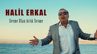 Halil Erkal - SEVME ULAN ARTIK SEVME 2018