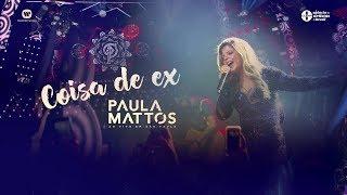 Paula Mattos - Coisa de Ex (DVD Ao Vivo em São Paulo)