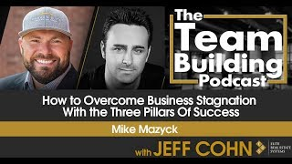How To Overcome Business Stagnation With the Three Pillars Of Success w/ Mike Mazyck