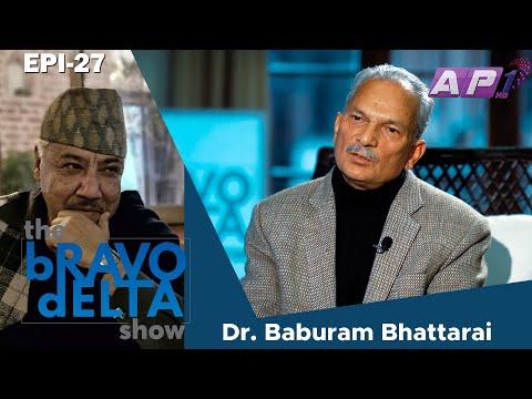 tHE bRAVO dELTA show with bHUSAN dAHAL | Dr. Baburam Bhattarai | EPI 27 | AP1HD