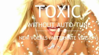 Britney Spears - Toxic (Without Auto-Tune) - NEW VOCALS (ALTERNATE VERSION)