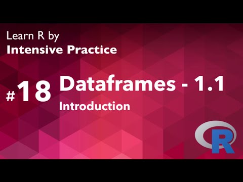 R Tutorial 18.1:  Introduction to Dataframes (part 1 of 3)