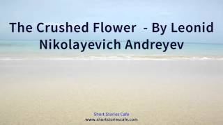 The Crushed Flower    by Leonid Nikolayevich Andreyev