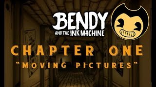 Bendy and the Ink Machine - Ch. 1: Turn on the Ink Machine [Moving Pictures] - Part 1