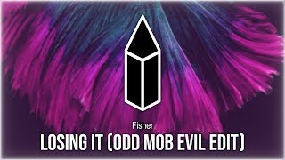 Fisher   Losing It (Odd Mob Evil Edit)