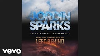 Jordin Sparks - I Wish We'd All Been Ready (Audio)