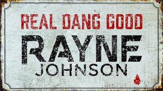 Rayne Johnson Real Dang Good