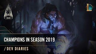 Champions in Season 2019   /dev diary - League of Legends
