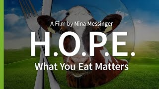 H.O.P.E. What You Eat Matters (2018) - Full Documentary (Subs: AR/CZ/ES/FR/HU/ID/KO/NL/PT/RU/ZH/SI )