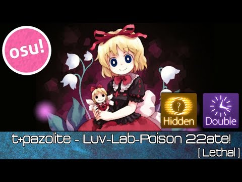 osu! - t+pazolite - Luv-Lab-Poison 22ate! [Lethal] + Hidden DoubleTime - Played by Doomsday