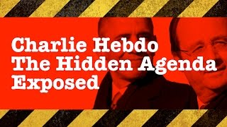Charlie Hebdo - The Hidden Agenda Exposed