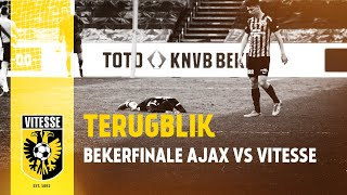 Terugblik TOTO KNVB Bekerfinale: Ajax vs Vitesse