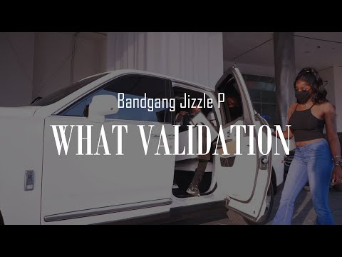 Bandgang Jizzle P – WHAT VALIDATION ( SHOT BY SUPPARAYTV)