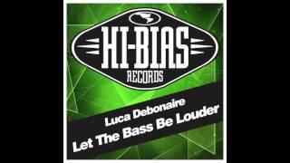 Luca Debonaire - Let The Bass Be Louder