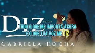 Gabriela Rocha   Diz You Say