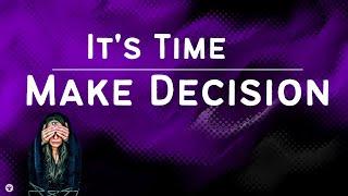it's Time | Make Decision !!!