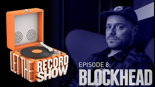 Let the Record Show Episode 8: Blockhead Interview