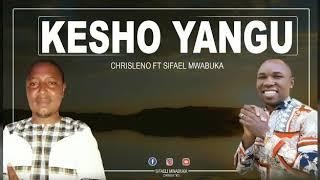 KESHO YANGU ( OFFICIAL MP3) BY CHRISLENO F.T SIFAELI MWABUKA