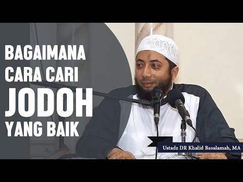 Video bagaimana cara cari jodoh yang baik, Ustadz DR Khalid Basalamah, MA