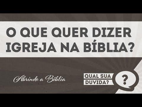 O que quer dizer Igreja na Bíblia| QUAL SUA DÚVIDA? | Abrindo a Bíblia