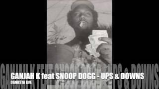 GANJAH K feat SNOOP DOGG - UPS & DOWNS