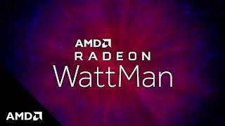 AMD Radeon™ WattMan: Improved usability for more control
