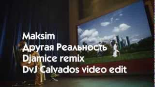 Maksim - Другая Реальность (Djamice remix) [DvJ Calvados video edit]