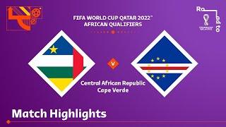 République centrafricaine 1-1 Cap-Vert | Qualif. CM FIFA Qatar 2022