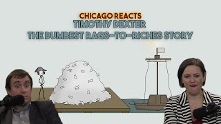 Chicago Reacts to Sam O'Nella Timothy Dexter The Dumbest Rags to Riches Story