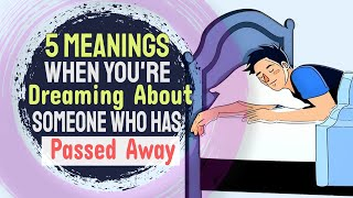 5 Meanings When You're Dreaming About Someone Who Has Passed Away