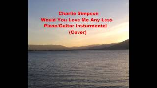 Charlie Simpson - Would You Love Me Any Less (Piano/Guitar Instrumental Cover)