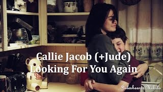 Callie Jacob (+Jude) l Looking For You Again{ tjc}