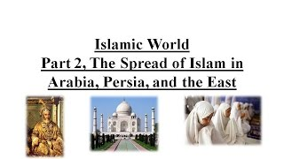 Islamic World Part 2, The Spread of Islam in Arabia, Per...