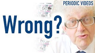Your periodic table is probably WRONG