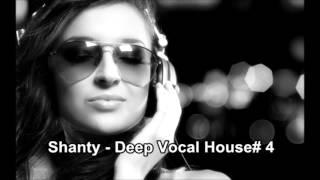 Shanty    Deep Vocal House# 4