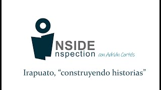 Inside Inspection: Irapuato,