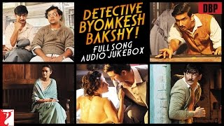 Detective Byomkesh Bakshy - Full Song Audio Jukebox